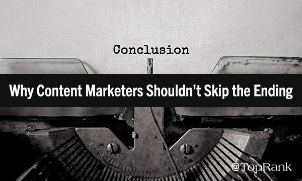 Importance of Conclusions in Content Marketing