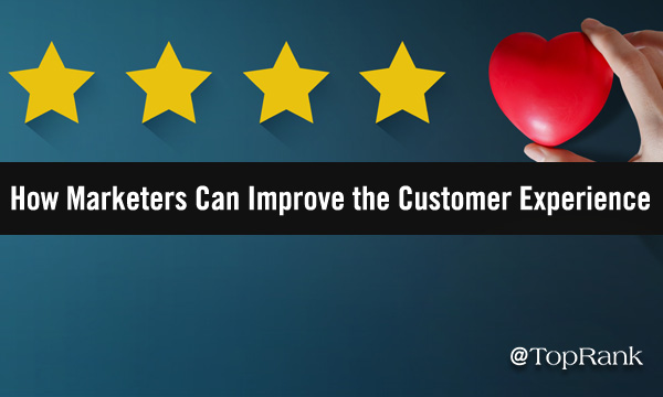 How Marketers Can Improve the Customer Experience