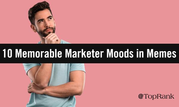10 Marketer Moods in Memes