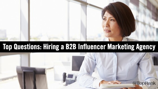 top questions when hiring a B2B influencer marketing agency