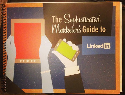 The Sophisticated Marketer's Guide to LinkedIn - Print edition