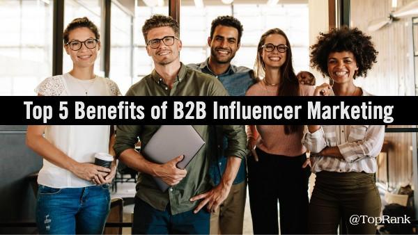 Benefits B2B influencer marketing