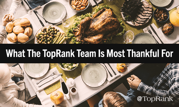 What the TopRank Marketing Team is Most Thankful For in 2019