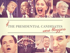 If the Presidential Candidates Were Bloggers…