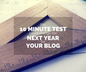This 10 Minute Test Could Change the Next Year For Your Blog
