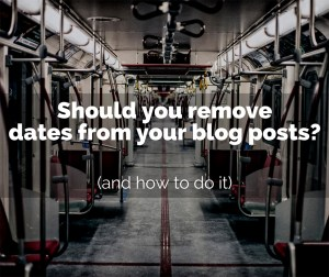 Should You Remove Dates From Your Blog Posts? (And How To Do It)