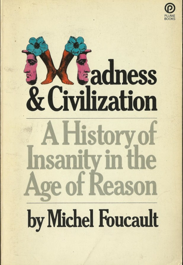 Madness and Civilization A History of Insanity in the Age of Reason by Michel Foucault