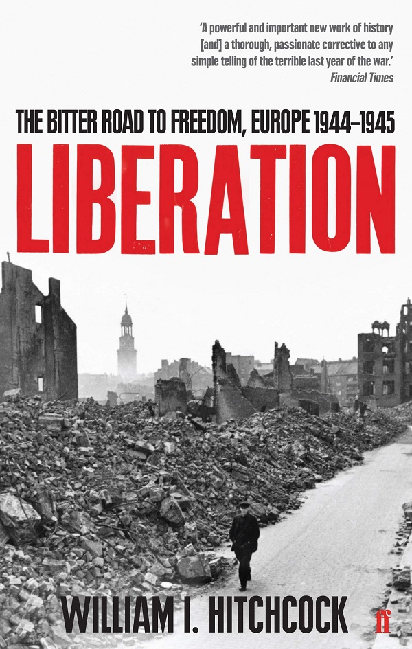 Liberation: The Bitter Road to Freedom, Europe 1944-1945 By William I Hitchcock