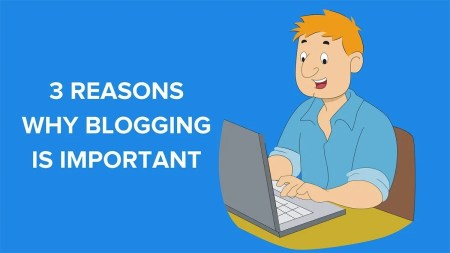 Why Is Blogging Important in 2018? -