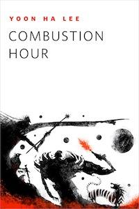 Combustion Hour Yoon Ha Lee Jeffrey Alan Love