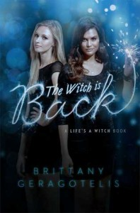 The Witch is Back (Life's a Witch #3) by Brittany Geragotelis