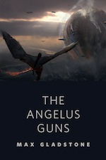 The Angelus Guns Max Gladstone Victor Mosquera