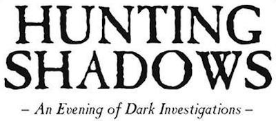 Hunting Shadows Evening of Dark Investigations