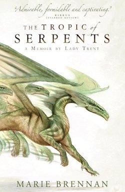 Tropic of Serpents Lady Trent Marie Brennan