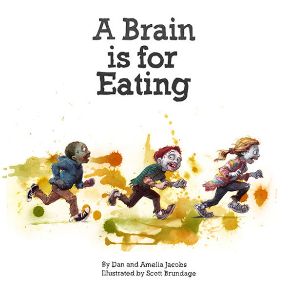 A Brain is For Eating by Dan and Amelia Jacobs and Scott Brundage
