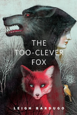 The Too-Clever Fox Leigh Bardugo Anna and Elena Balbusso Noa Wheeler Shadow and Bone Ravka