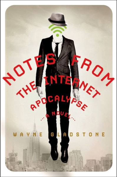 Wayne Gladstone Notes from the Internet Apocalypse