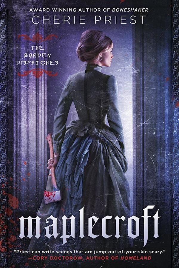 Cherie Priest Maplecroft The Borden Dispatches