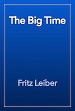 The Big Time by Fritz Leiber