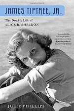 James Tiptree Jr.: The Double Life of Alice Sheldon by Julie Phillips