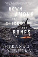 Down Among the Sticks and Bones Seanan McGuire