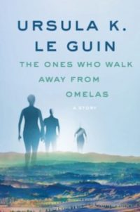 "Ursula Le Guin's ""The Ones Who Walk Away from Omelas"" Defies"