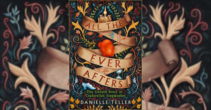 Blog Post Featured Image - When the Evil Stepmother Has a Cinderella Story of Her Own: Danielle Teller's All the Ever Afters