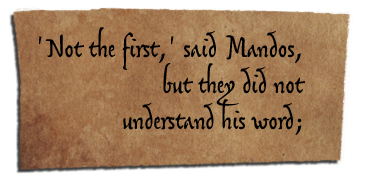 'Not the first,' Mandos said, but they did not understand his word...
