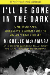 I'll Be Gone in the Dark Michelle McNamara Golden State Killer