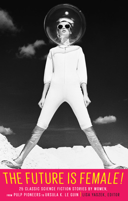 The Future Is Female edited by Lisa Yaszek