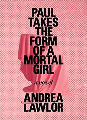 paul-takes-form-mortal-girl-andrea-lawlor