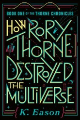 Science Fantasy in SPAAAACE: K Eason's How Rory Thorne Destroyed the Mutliverse
