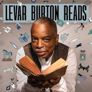 LeVar Burton Reads podcast comfort listens