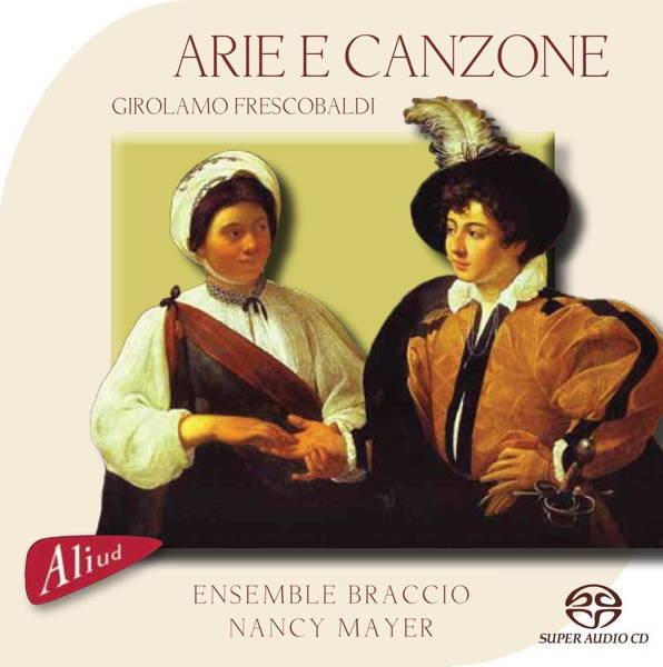 """""""Arie e Canzone""""Girolamo FrescobaldiEnsemble BraccioAliud Records ACD HD 024–2"""