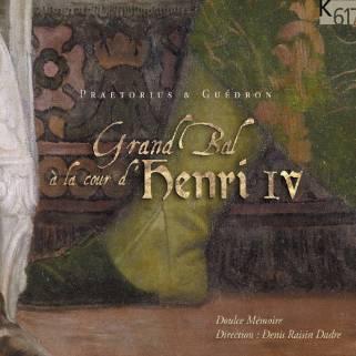 """Praetorius & Guédron""""Grand Bal à la cour d'Henri IV""""Doulce Mémoire – Denis Raisin Dadre K617 – K617187"""