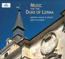 """Music for the Duke of Lerma""Gabrieli Consort & Players – Paul McCreeshDeutsche Gramophon, Archiv 471 694–2"