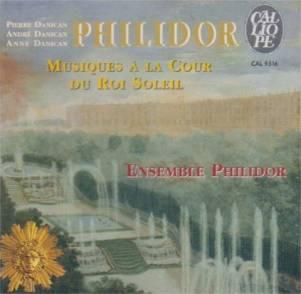 """Philidor""""Musiques à la Cour du Roi Soleil""""Ensemble PhilidorCalliope CAL 9316"""
