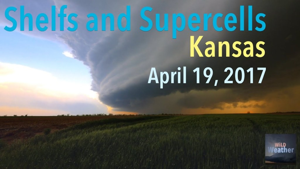 WiLD Weather: Shelfs and supercells, the April 19, 2017 storm chase in Kansas