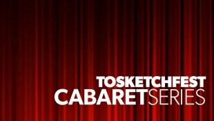 TOsketchfest Cabaret Series