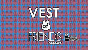 Vest of Friends Podcast: Live!