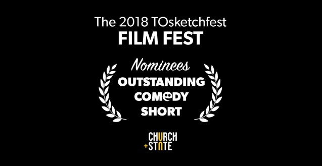 TOsketchfest Film Fest – Outstanding Comedy Short Nominees