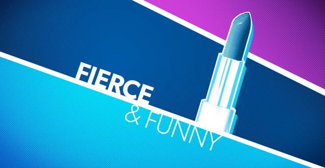 A blue, white and purple graphic. The white text reads Fierce & Funny and just above it is a stylized tube of lip stick.