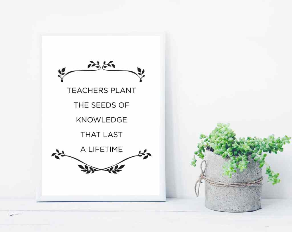 Teachers plant the seeds of knowledge that last a lifetime - free printable quote