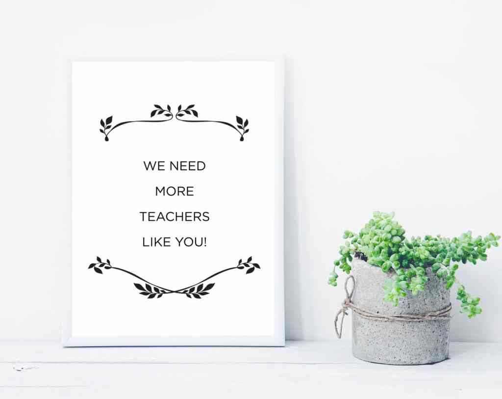 We need more teachers like you - free printable quote