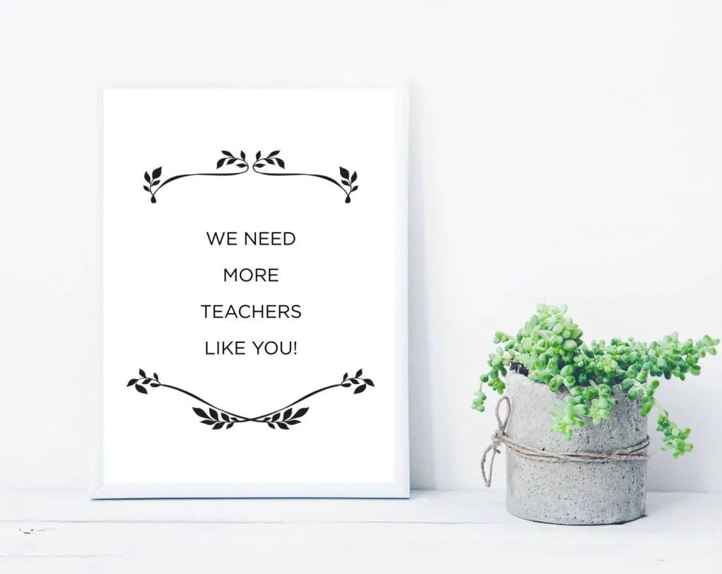 We need more teachers like you - free printable quote