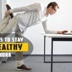 Smart Tips To Stay Fit Healthy While At Work Totalika