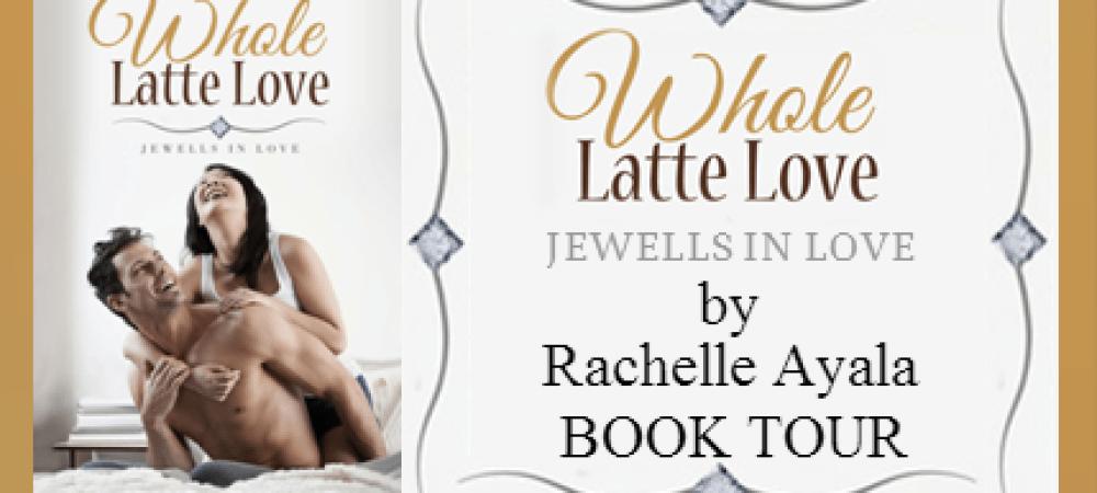 Book Tour: Whole Latte Love by Rachelle Ayala