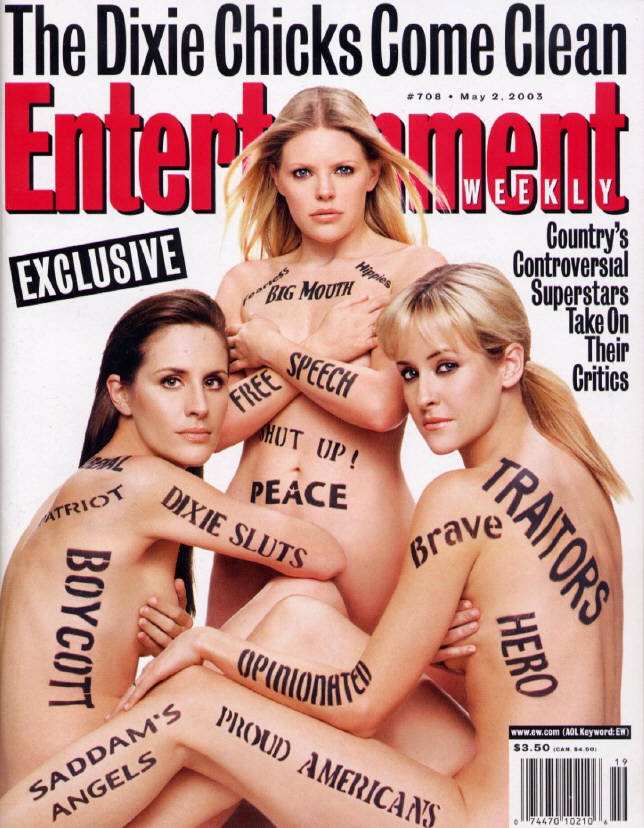 Heres the Dixie Chicks mostly naked, complaining about how their speech was oppressed by fans who decided they were idiots. The stupid rednecks that, as it turns out, they did not want listening to their music anyway.