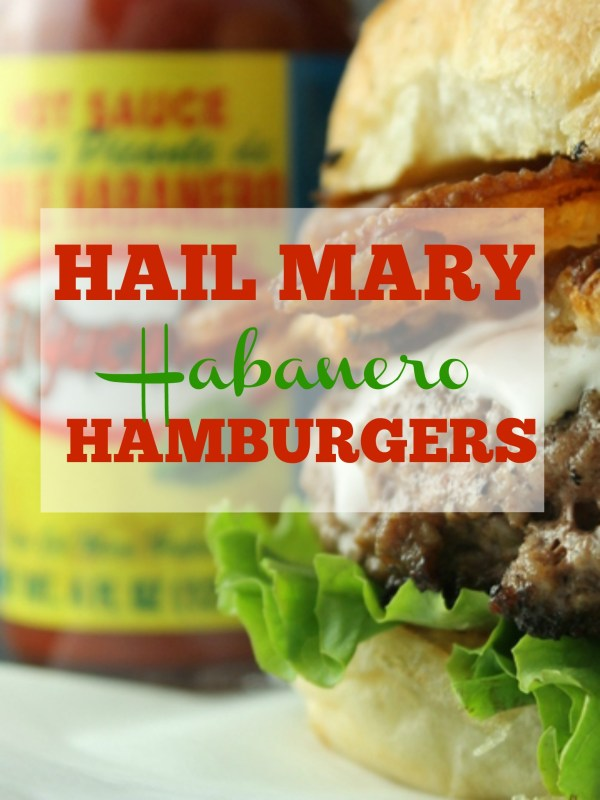 Hail Mary Habanero Hamburgers will be a touchdown at your football tailgate.