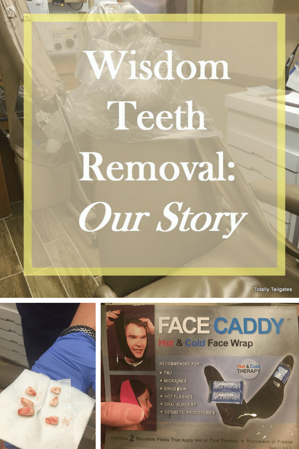 Wisdom Teeth Removal: Our Story | Totally Tailgates